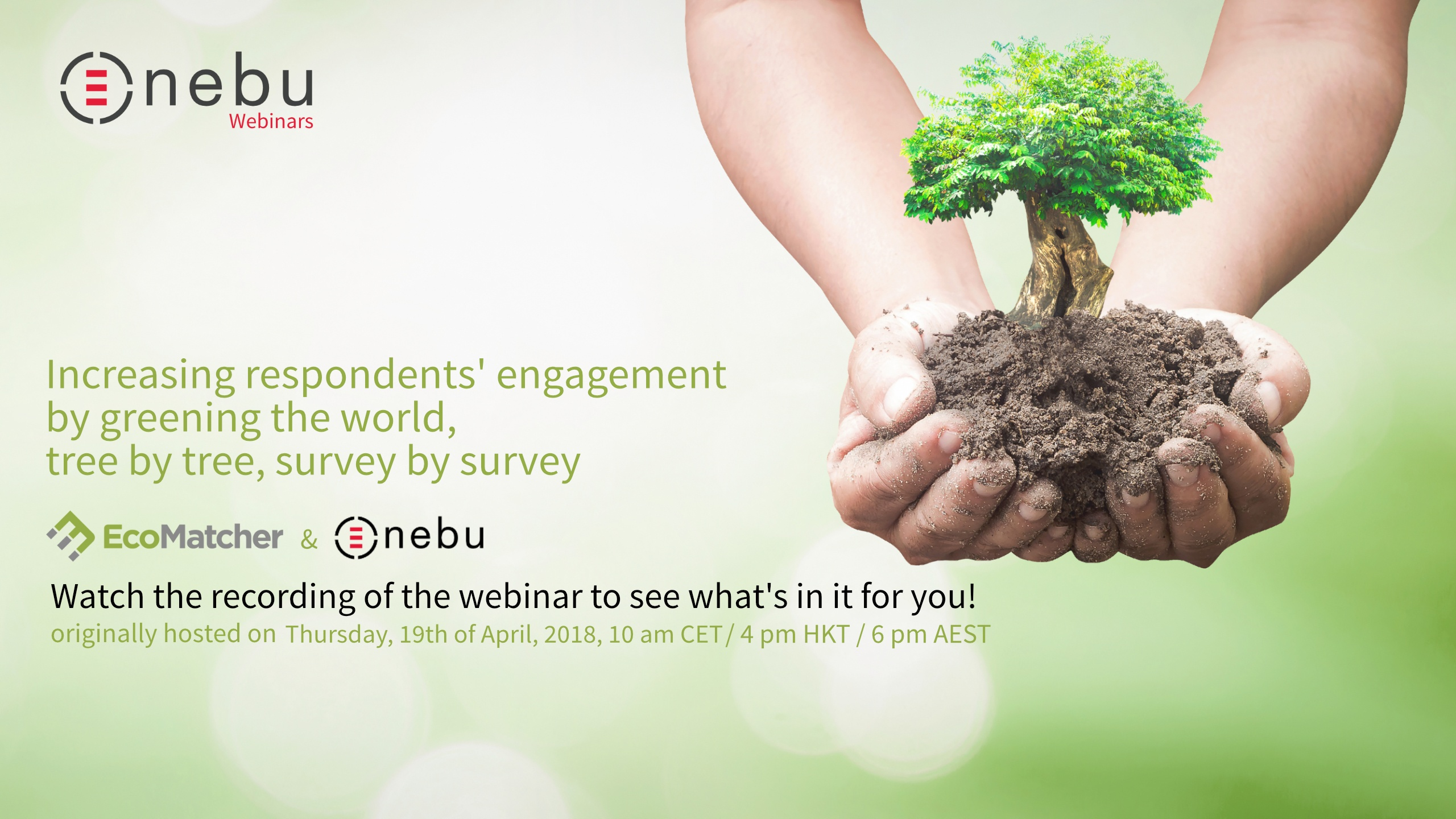 Watch the recording of Nebu's webinar focused on increasing respondents' engagement by greening the world, tree by tree, survey by survey with EcoMatcher!